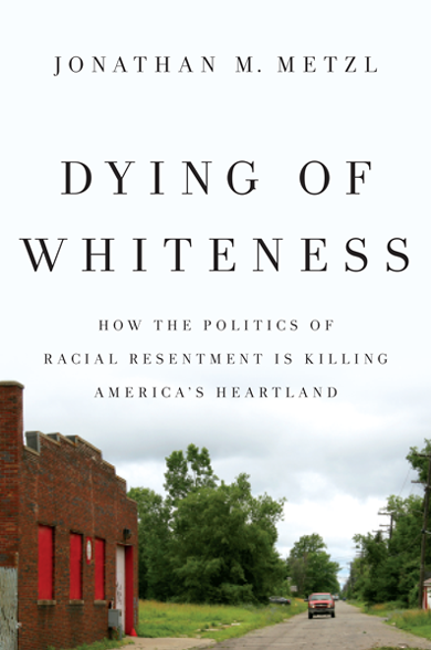Dying of Whiteness by Jonathan Metzl, dyingofwhiteness.com